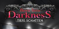 Born into Darkness: Tiefe Schatten