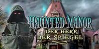 Haunted Manor: Der Herr der Spiegel